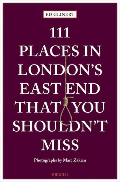 111 Places in London's East End That You Shouldn't Miss by Ed Glinert.