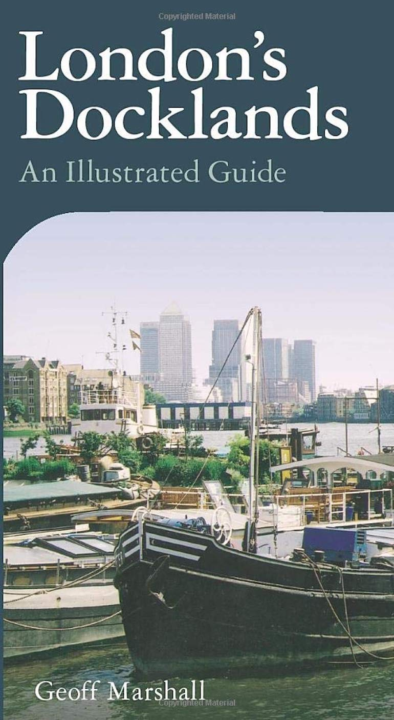 London's Docklands - An Illustrated Guide.