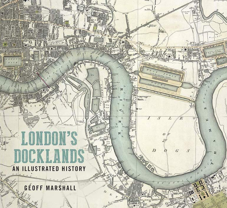 London's Docklands An Illustrated History by Geoff Marshall.