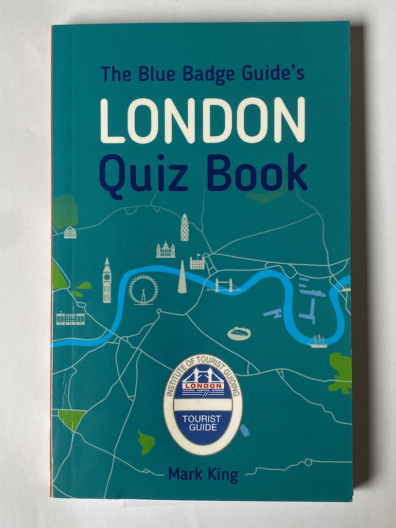 The Blue Badge Guide's London Quiz Book by Mark King.